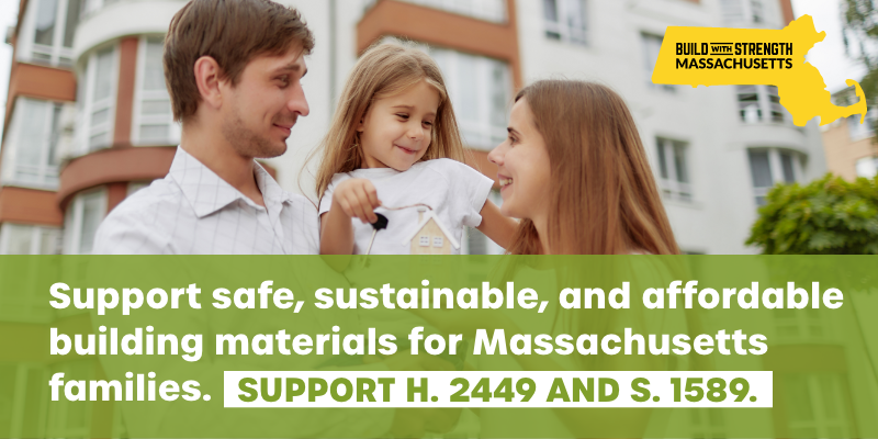 Support safe, sustainable and affordable building materials for Massachusetts families.